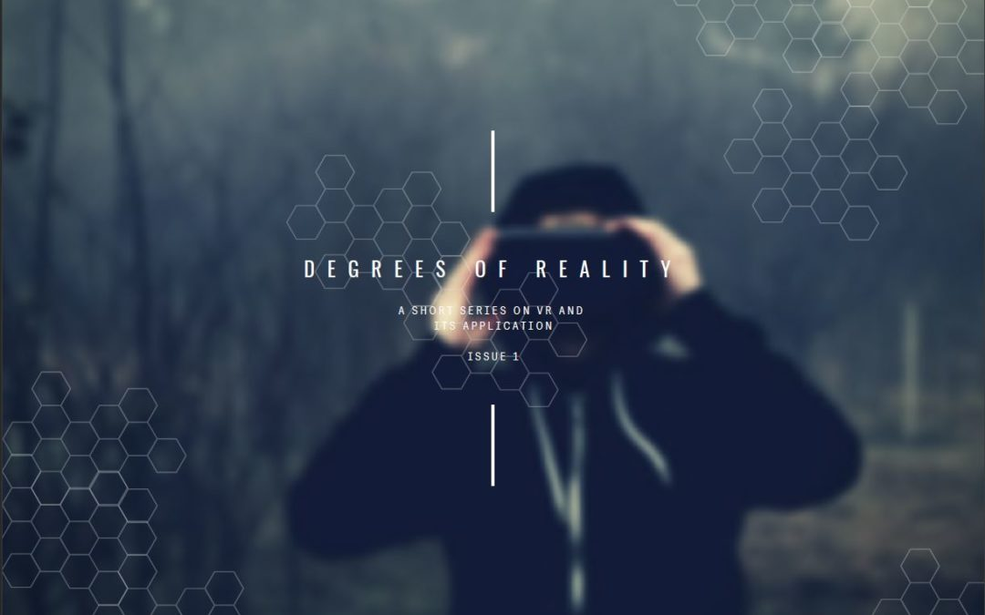 Degrees of Reality 1: Know Your VR
